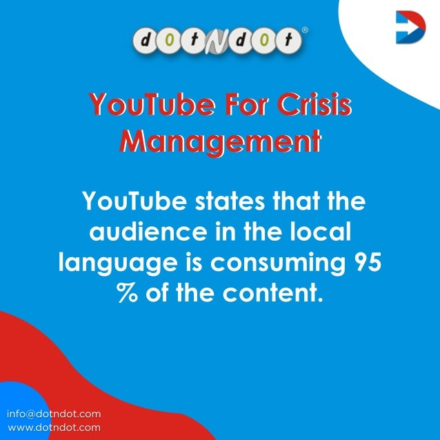 www.dotndot.com info@dotndot.com YouTubestatesthatthe audienceinthelocal languageisconsuming95 %ofthecontent. YouTubeForCr...