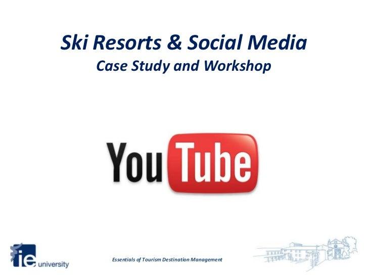Ski Resorts & Social Media   Case Study and Workshop     Essentials of Tourism Destination Management