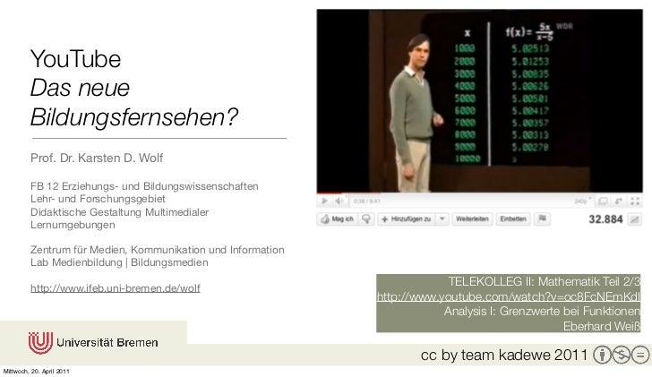 YouTube         Das neue         Bildungsfernsehen?         Prof. Dr. Karsten D. Wolf         FB 12 Erziehungs- und Bildun...
