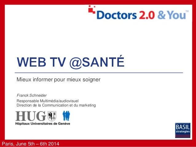 Paris, June 5th – 6th 2014 Mieux informer pour mieux soigner Franck Schneider Responsable Multimédia/audiovisuel Direction...