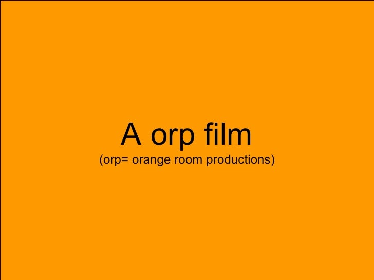A orp film (orp= orange room productions)