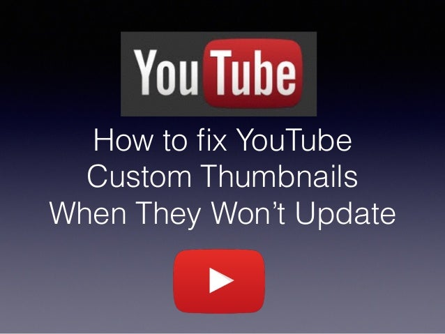 How to fix YouTube Custom Thumbnails When They Won't Update