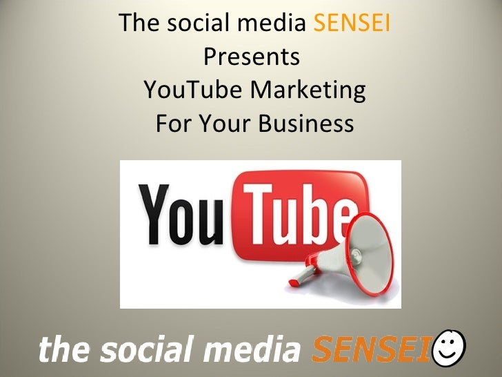 The social media SENSEI       Presents  YouTube Marketing   For Your Business