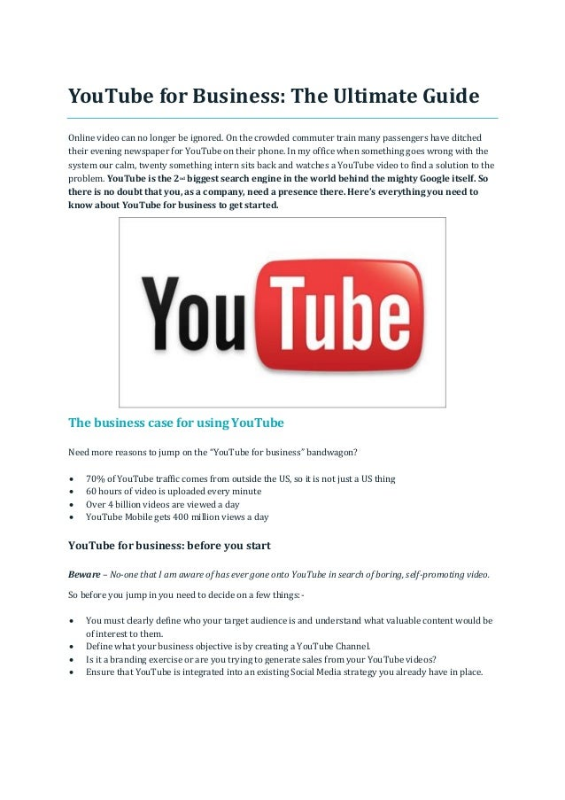 YouTube for Business: The Ultimate Guide Online video can no longer be ignored. On the crowded commuter train many passeng...
