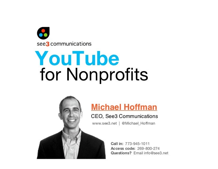 YouTube for Nonprofits       Michael Hoffman       CEO, See3 Communications       www.see3.net | @Michael_Hoffman          ...