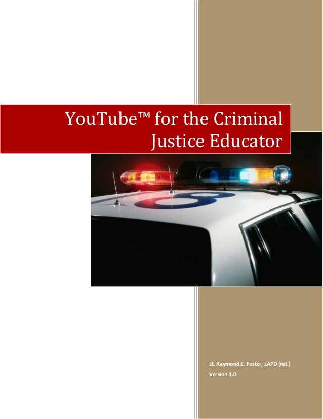 YouTube™ for the Criminal Justice Educator  Lt. Raymond E. Foster, LAPD (ret.) Version 1.0