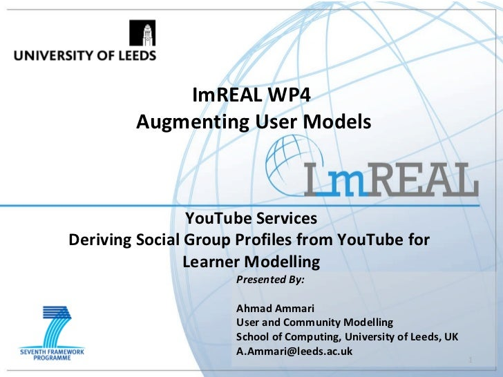 ImREAL WP4  Augmenting User Models YouTube Services Deriving Social Group Profiles from YouTube for  Learner Modelling Pre...