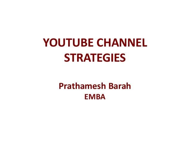 YOUTUBE CHANNEL STRATEGIES Prathamesh Barah EMBA