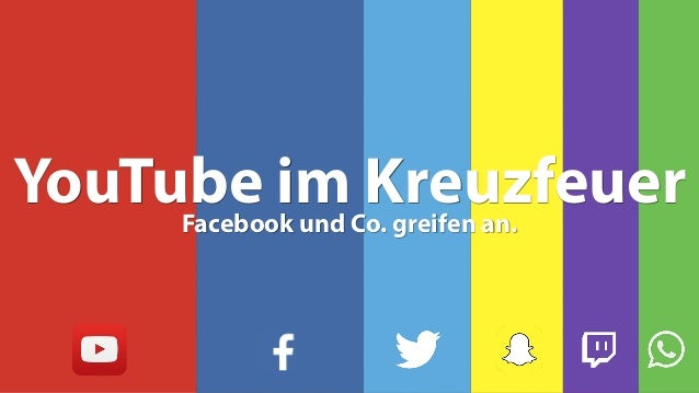 YouTube im KreuzfeuerFacebook und Co. greifen an.