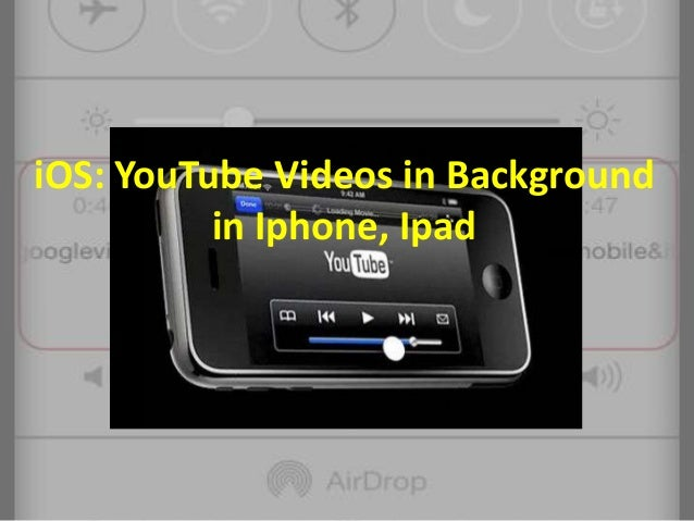 iOS: YouTube Videos in Background in Iphone, Ipad