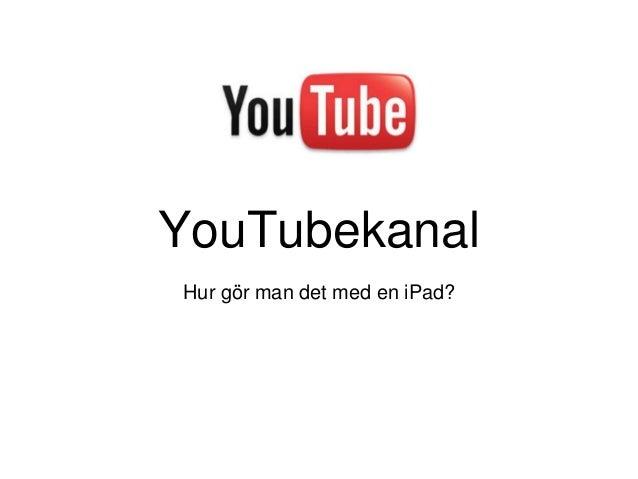 YouTubekanalHur gör man det med en iPad?