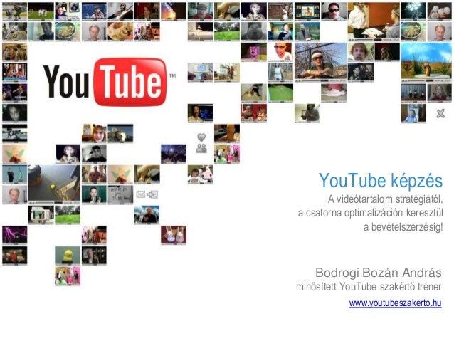 YouTube képzés A videótartalom stratégiától, a csatorna optimalizáción keresztül a bevételszerzésig! Bodrogi Bozán András ...