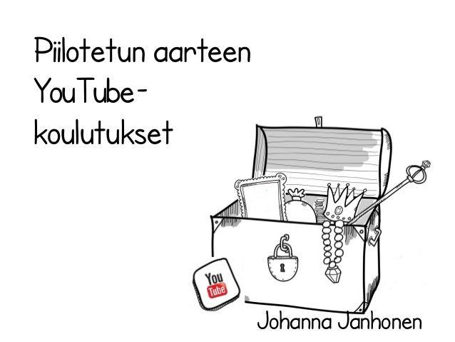 Piilotetun aarteen YouTube- koulutukset Johanna Janhonen