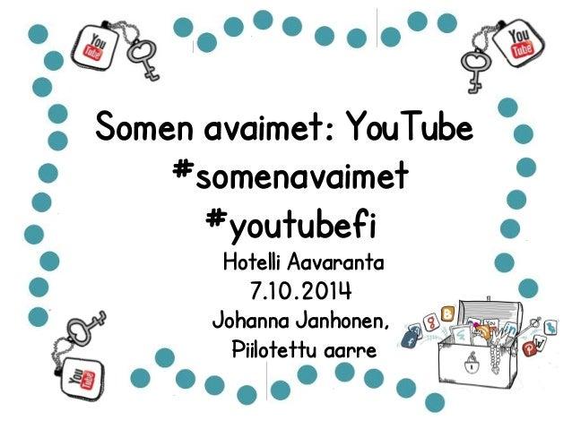 Somen avaimet: YouTube  #somenavaimet  #youtubefi  Hotelli Aavaranta  7.10.2014  Johanna Janhonen,  Piilotettu aarre