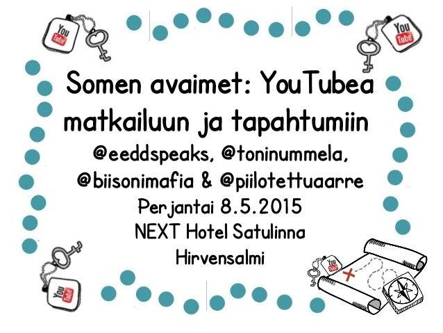 Somen avaimet: YouTubea matkailuun ja tapahtumiin @eeddspeaks, @toninummela, @biisonimafia & @piilotettuaarre Perjantai 8....