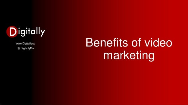 www.Digitally.co @DigitallyCo Benefits of video marketing