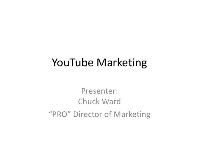 "YouTube Marketing Presenter: Chuck Ward ""PRO"" Director of Marketing"