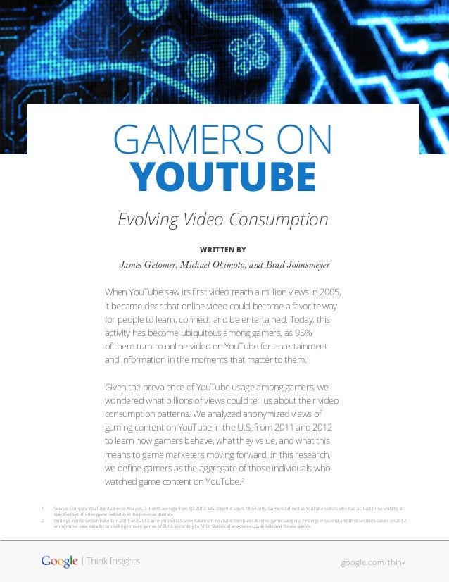 GAMERS ON YOUTUBE Evolving Video Consumption WRITTEN BY James Getomer, Michael Okimoto, and Brad Johnsmeyer When YouTube s...
