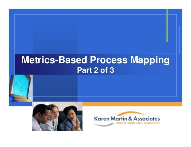 Company LOGO Metrics-Based Process Mapping Part 2 of 3