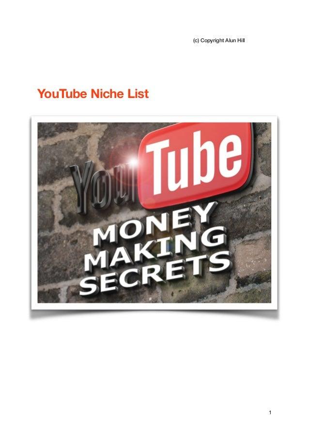(c) Copyright Alun Hill ! ! ! ! YouTube Niche List !   ! ! ! ! 1