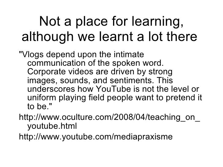 Not a place for learning, although we learnt a lot there  <ul><li>&quot;Vlogs depend upon the intimate communication of th...