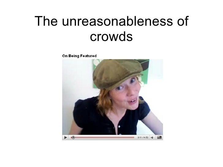 The unreasonableness of crowds
