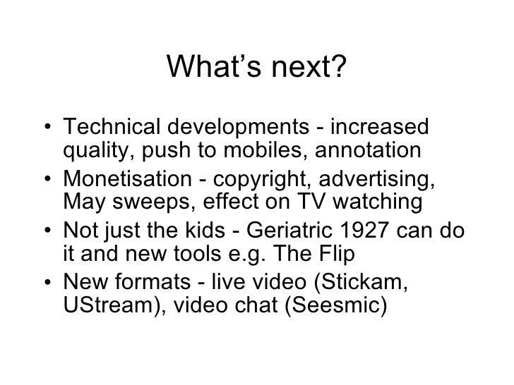 What's next? <ul><li>Technical developments - increased quality, push to mobiles, annotation </li></ul><ul><li>Monetisatio...