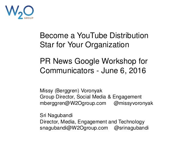 Become a YouTube Distribution Star for Your Organization PR News Google Workshop for Communicators - June 6, 2016 Missy (B...