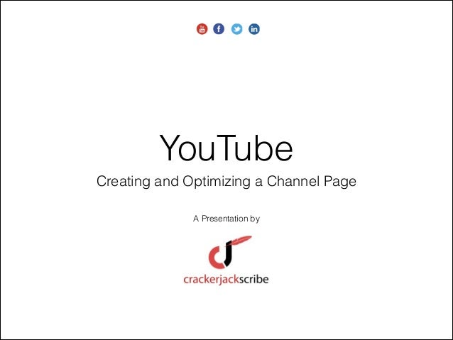 YouTube Creating and Optimizing a Channel Page A Presentation by