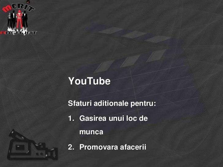 YouTubeSfaturi aditionale pentru:1. Gasirea unui loc de   munca2. Promovara afacerii