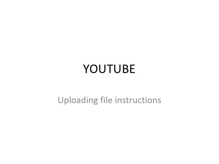 YOUTUBE<br />Uploading file instructions<br />