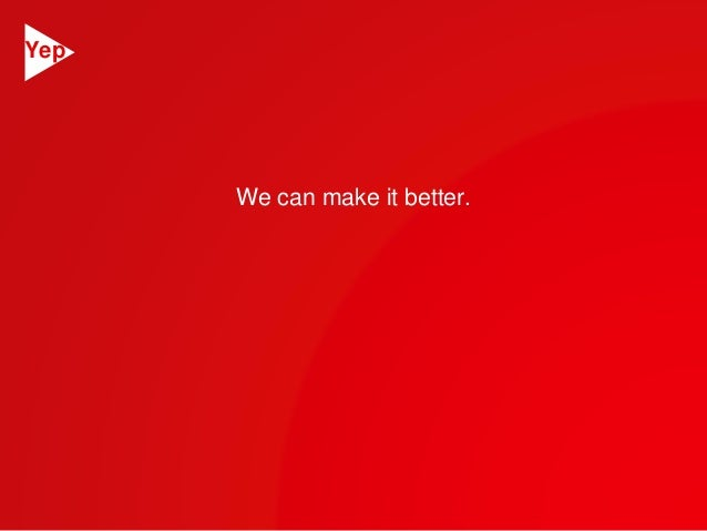 We can make it better.  Yep