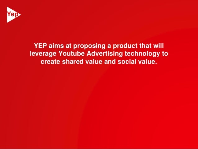 YEP aims at proposing a product that will  leverage Youtube Advertising technology to  create shared value and social valu...