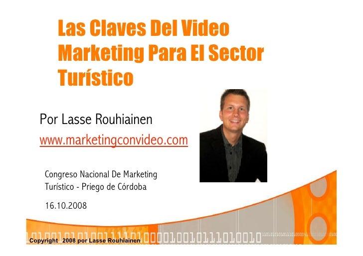 Las Claves Del Video         Marketing Para El Sector         Turístico    Por Lasse Rouhiainen    www.marketingconvideo.c...
