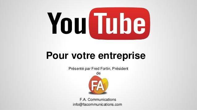 Pour votre entreprise Présenté par Fred Fortin, Président de F.A. Communications info@facommunications.com