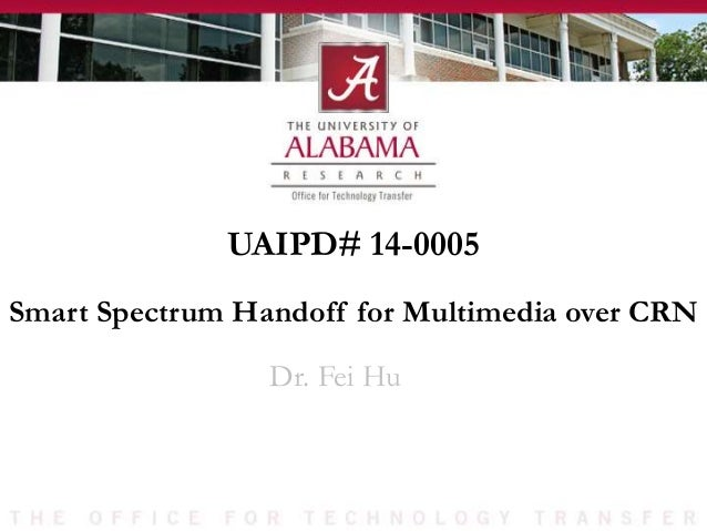 UAIPD# 14-0005 Dr. Fei Hu Smart Spectrum Handoff for Multimedia over CRN