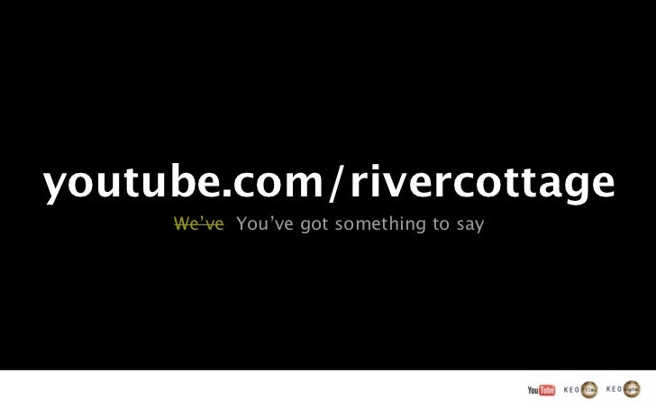 youtube.com/rivercottage     We've You've got something to say