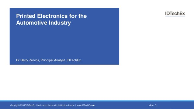 Copyright © 2016 IDTechEx. Use in accordance with distribution licence | www.IDTechEx.com slide Printed Electronics for th...