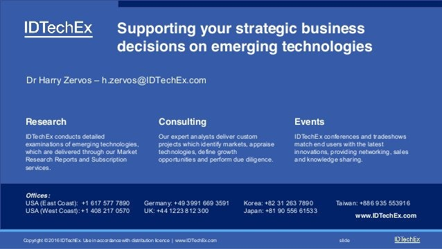 Copyright © 2016 IDTechEx. Use in accordance with distribution licence | www.IDTechEx.com slide Supporting your strategic ...