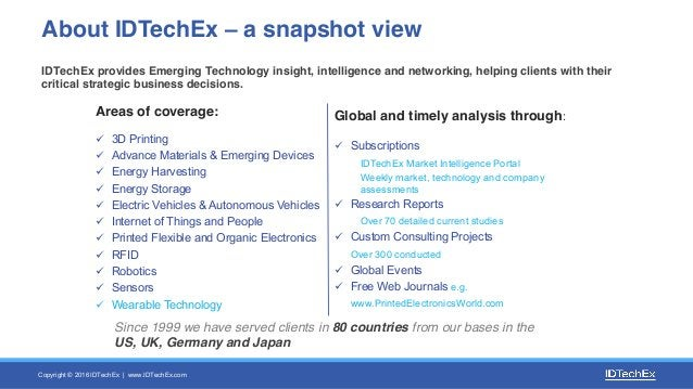 Copyright © 2016 IDTechEx | www.IDTechEx.com IDTechEx provides Emerging Technology insight, intelligence and networking, h...