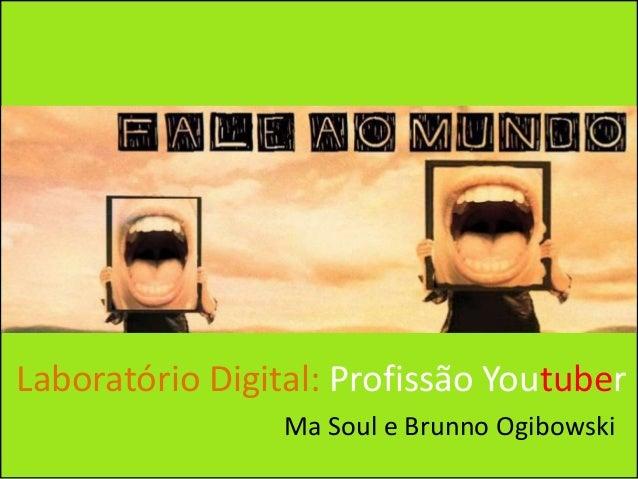 Laboratório Digital: Profissão Youtuber Ma Soul e Brunno Ogibowski