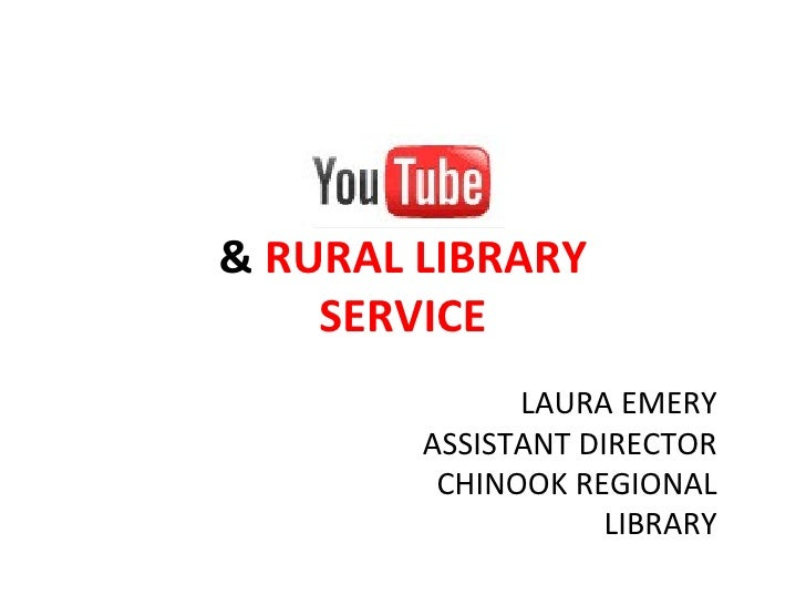 &  RURAL LIBRARY SERVICE LAURA EMERY ASSISTANT DIRECTOR CHINOOK REGIONAL LIBRARY