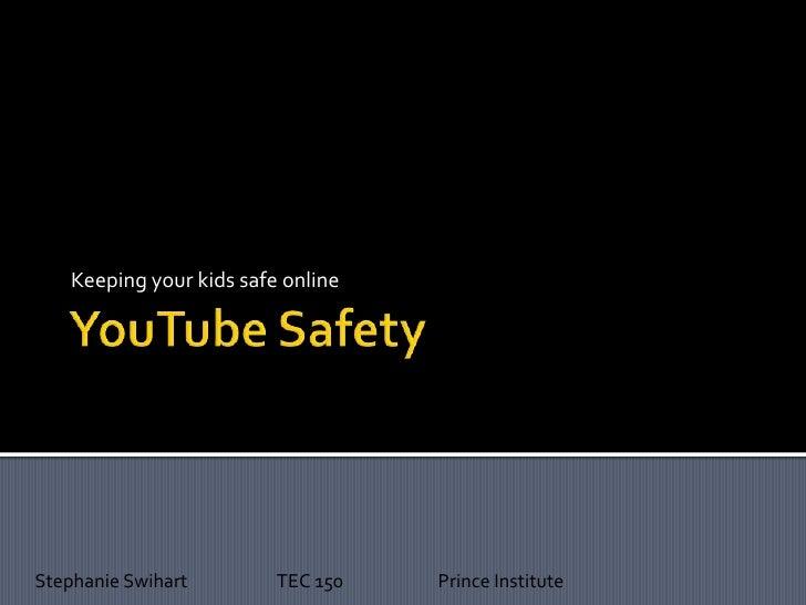 Keeping your kids safe onlineStephanie Swihart         TEC 150   Prince Institute