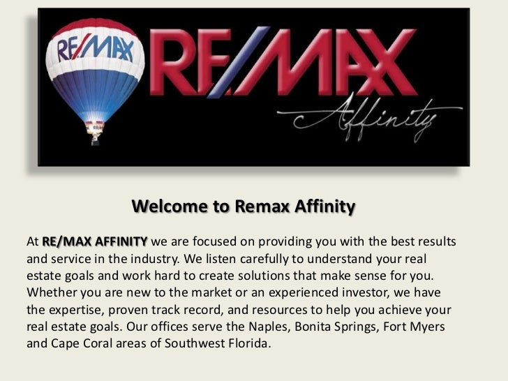 Welcome to Remax AffinityAt RE/MAX AFFINITY we are focused on providing you with the best resultsand service in the indust...