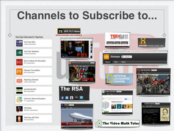 Channels to Subscribe to...       www.youtube.com/caskeyd                         PBS                             NPR