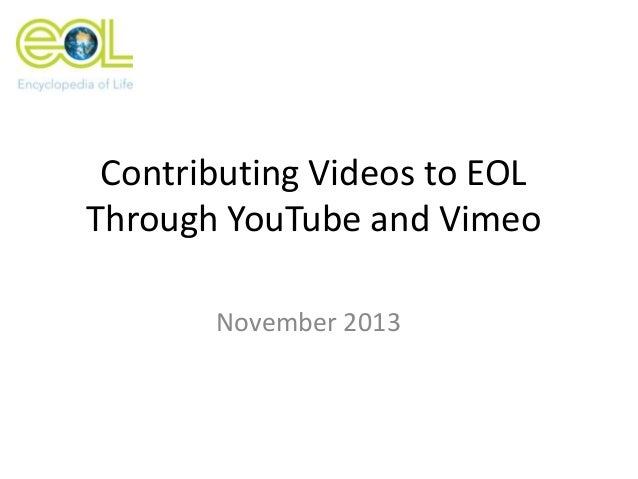 Contributing Videos to EOL Through YouTube and Vimeo November 2013