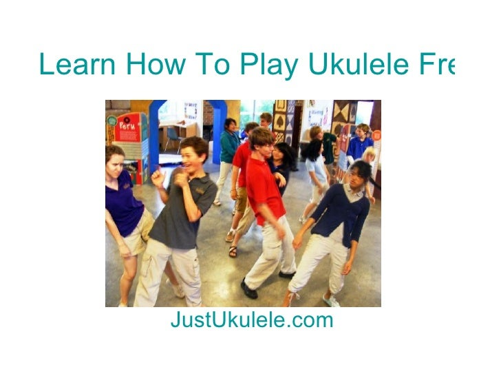Learn How To Play Ukulele Free Now JustUkulele.com