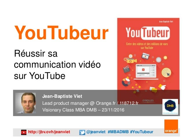 http://jbv.ovh/jeanviet @jeanviet #MBADMB #YouTubeur YouTubeur Réussir sa communication vidéo sur YouTube Jean-Baptiste Vi...