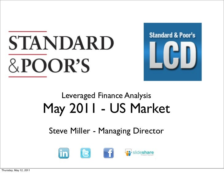 Leveraged Finance Analysis                         May 2011 - US Market                         Steve Miller - Managing Di...
