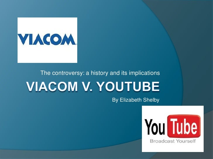 Viacom V. YouTUbe<br />The controversy: a history and its implications<br />By Elizabeth Shelby<br />